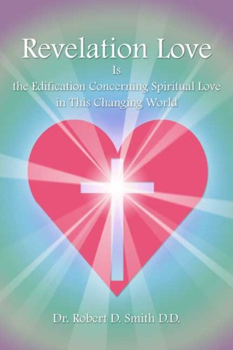 Revelation Love Is the Edification Concerning Spiritual Love in This Changing Wor PDF