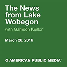 March 26, 2016: The News from Lake Wobegon Radio/TV Program by  A Prairie Home Companion with Garrison Keillor Narrated by Garrison Keillor