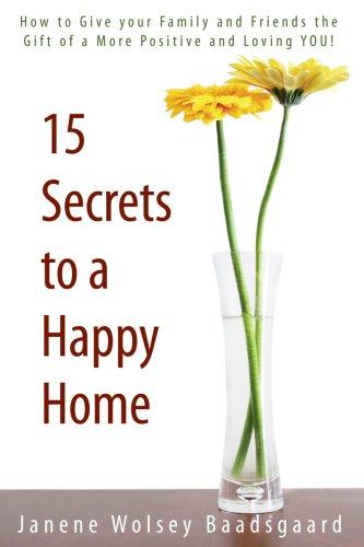 15 Secrets to a Happy Home, Janene Wolsey Baadsgaard
