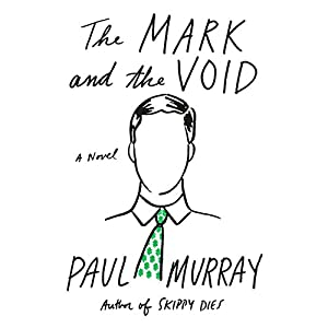 The Mark and the Void: A Novel Audiobook by Paul Murray Narrated by Derek Perkins