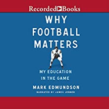 Why Football Matters: My Education in the Game (       UNABRIDGED) by Mark Edmundson Narrated by James Jenner
