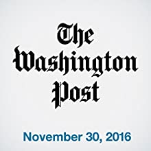 Top Stories Daily from The Washington Post, November 30, 2016 Newspaper / Magazine by  The Washington Post Narrated by  The Washington Post