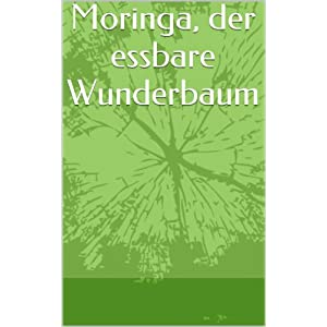 Moringa, der essbare Wunderbaum