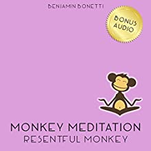 Resentful Monkey Meditation - Meditation For Forgiveness  by Benjamin P Bonetti Narrated by Benjamin P Bonetti
