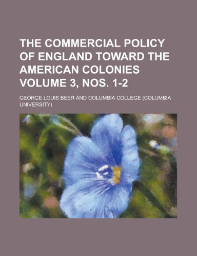The Commercial Policy of England Toward the American Colonies Volume 3, Nos. 1-2