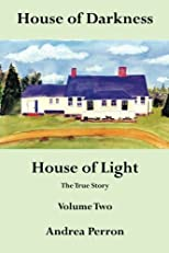 House of Darkness House of Light: The True Story Volume Two