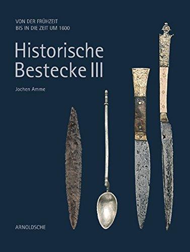 Historische Bestecke III: Von der Fruhzeit bis in die Zeit um 1600  [Amme, Jochen] (Tapa Dura)