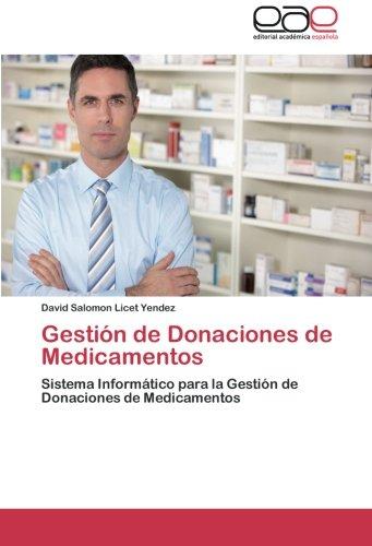 Gestion de Donaciones de Medicamentos: Sistema Informatico para la Gestion de Donaciones de Medicamentos  [Licet Yendez, David Salomon] (Tapa Blanda)