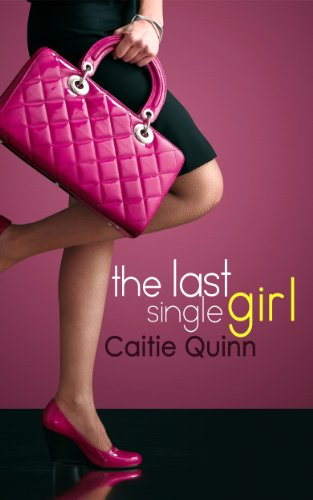 The Last Single Girl (A Short Romantic Comedy) by Caitie Quinn