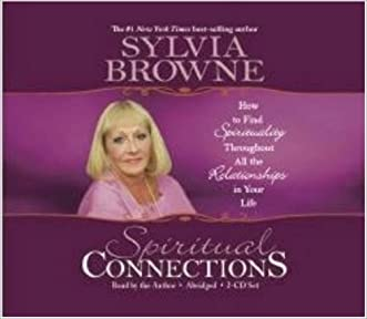 Spiritual Connections 2-CD: How to Find Spirituality Throughout All the Relationships in Your Life written by Sylvia Browne