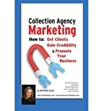 [ Collection Agency Marketing: How to Get Clients, Gain Credibility and Promote Your Business Dunn, Michelle ( Author ) ] { Paperback } 2013