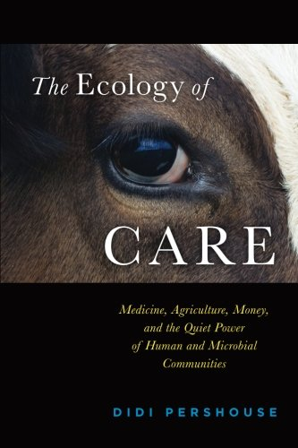 The Ecology of Care: Medicine, Agriculture, Money, and the Quiet Power of Human and Microbial Communities PDF
