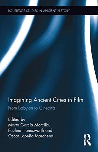 Imagining Ancient Cities in Film: From Babylon to Cinecittà (Routledge Studies in Ancient History)