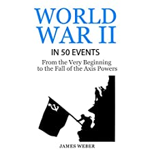 World War II in 50 Events: From the Very Beginning to the Fall of the Axis Powers Audiobook by James Weber Narrated by Kevin Theis