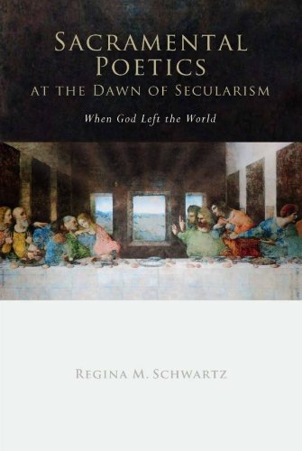 Sacramental Poetics at the Dawn of Secularism: When God Left the World (Cultural Memory in the Present), Regina Schwartz