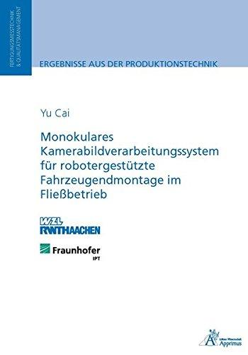 Monokulares Kamerabildverarbeitungssystem für robotergestützte Fahrzeugendmontage im Fließbetrieb (Schriftenreihe Rationalisierung)