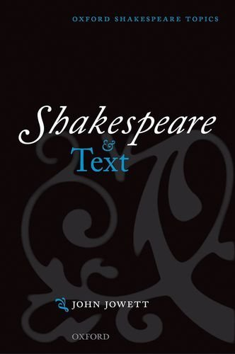 shakespeare in oxford:Shakespeare and Text (Oxford Shakespeare Topics)