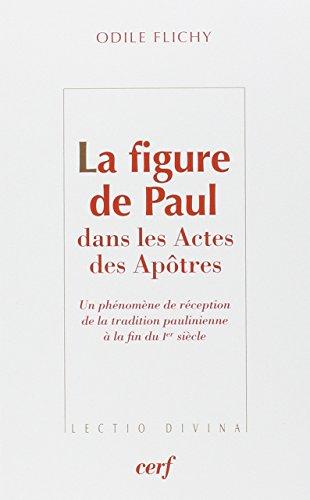 La figure de Paul dans les Actes des Apôtres : Un phénomène de réception de la tradition paulinienne à la fin du premier siècle