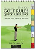 Golf Rules Quick Reference 2012-2015: A Practical Guide for Use on the Course