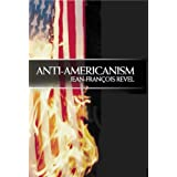 Anti-Americanism.: How Biotechnology Is Changing Our Worldby Jean-Francois Revel