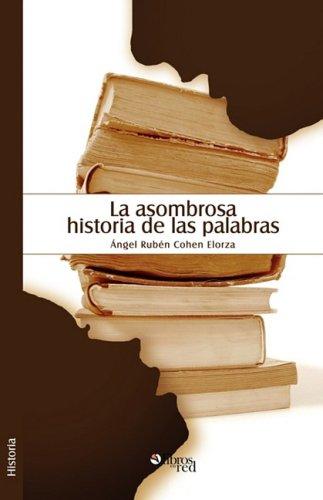 La Asombrosa Historia de Las Palabras (Spanish Edition)