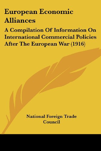 European Economic Alliances: A Compilation of Information on International Commercial Policies After the European War (1916)