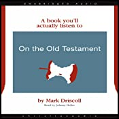 On the Old Testament (A Book You'll Actually Listen To) | [Mark Driscoll]