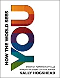 How the World Sees You (Enhanced Edition): Discover Your Highest Value Through the Science of Fascination