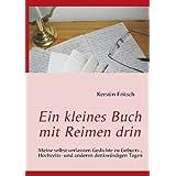 """Ein kleines Buch mit Reimen drin: Meine selbst verfassten Gedichte zu Geburts-, Hochzeits- und anderen denkw�rdigen Tagenvon """"Kerstin Fritsch"""""""