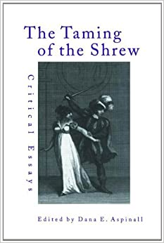 aspinall dana. the taming of the shrew critical essays