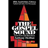 The Gospel Sound: Good News and Bad Times - 25th Anniversary Edition (Hal Leonard Reference Books) ~ Anthony Heilbut