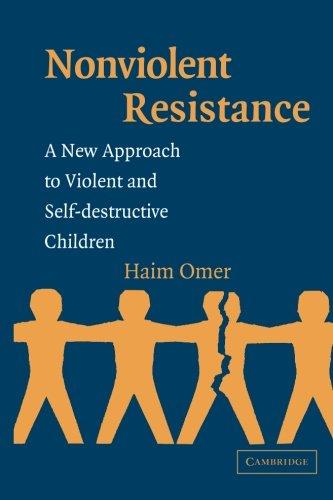 Non-Violent Resistance: A New Approach to Violent and Self-destructive Children