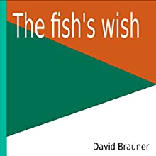 The Fish's Wish Audiobook by David Brauner Narrated by David Brauner