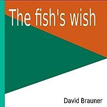 The Fish's Wish | Livre audio Auteur(s) : David Brauner Narrateur(s) : David Brauner