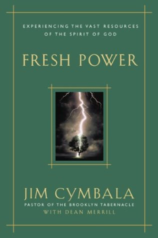 Fresh Power : Experiencing the Vast Resources of the Spirit of God, JIM CYMBALA, DEAN MERRILL