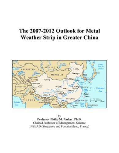 The 2007-2012 Outlook for Metal Weather Strip in Greater China