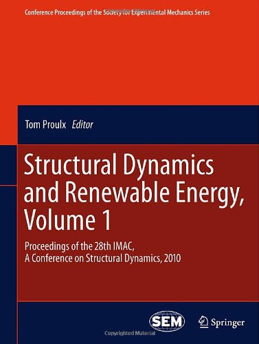 Structural Dynamics And Renewable Energy, Volume 1: Proceedings Of The 28Th Imac, A Conference On Structural Dynamics, 2010 (Conference Proceedings Of The Society For Experimental Mechanics Series)