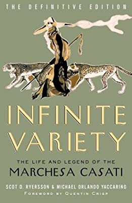 Infinite Variety: The Life & Legend of the Marchesa Casati - The Definitive Edition