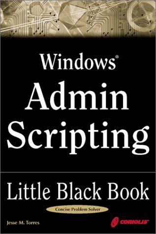 Windows Admin Scripting Little Black Book: A Concise Guide to Essential Scripting for Administrators