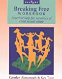 Carolyn Ainscough Breaking Free Workbook: Practical help for survivors of child sexual abuse: Help for Survivors of Child Sex Abuse (Insight)
