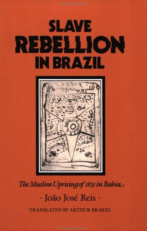 Slave Rebellion in Brazil: The Muslim Uprising of 1835 in...
