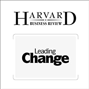 Leading Change: Why Transformation Efforts Fail (Harvard Business Review) | [John P. Kotter]