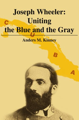 Joseph Wheeler: Uniting the Blue and the Gray