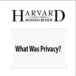 What Was Privacy? (Harvard Business Review) Periodical