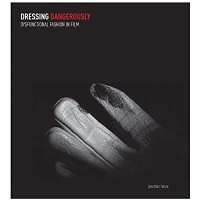 Dressing Dangerously - Dysfunctional Fashion in Film (Hardback)