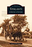 img - for Ypsilanti: A History in Pictures (MI) (Images of America) book / textbook / text book
