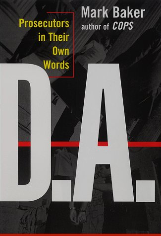 D.A. : Prosecutors in Their Own Words, Baker,Mark