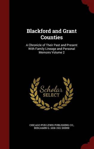 Blackford and Grant Counties: A Chronicle of Their Past and Present With Family Lineage and Personal Memoirs Volume 2