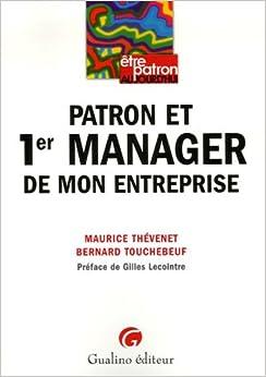 Patron et 1er manager de mon entreprise (French Edition) (French