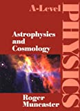 Astrophysics and Cosmology: A-Level Physics (0748728651) by Muncaster, Roger